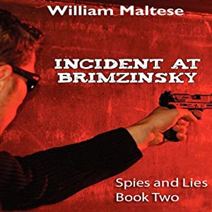 Incident at Brimzinsky: Spies and Lies, Book 2 | [William Maltese]