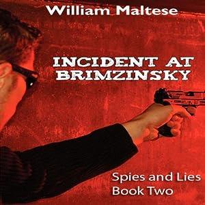 Incident at Brimzinsky: Spies and Lies, Book 2 | [William Maltese]