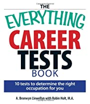 The Everything Career Tests Book: 10 Tests to Determine the Right Occupation for You (Everything Series)
