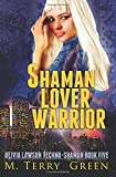 Shaman, Lover, Warrior: Olivia Lawson Techno-Shaman Book Five (Volume 5)