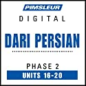 Dari Persian Phase 2, Unit 16-20: Learn to Speak and Understand Dari Persian with Pimsleur Language Programs  by Pimsleur Narrated by Pimsleur