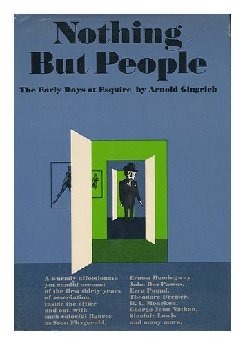 Nothing but people;: The early days at Esquire, a personal history, 1928-1958, Arnold Gingrich