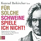 Konrad Beikircher 'Fr solche Schweine spiele ich nicht!: Biographische Notizen ber Ludwig van Beethoven von Ferdinand Ries'