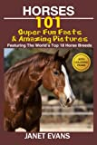 Horses: 101 Super Fun Facts and Amazing Pictures (Featuring The Worlds Top 18 Horse Breeds With Coloring Pages)