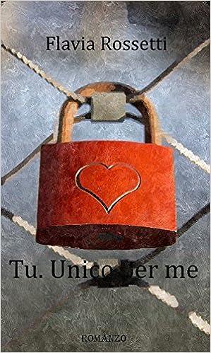 Flavia Rossetti - Fratelli Ross Vol. 1 - Tu. Unico per me (2015)