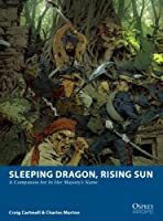 Sleeping Dragon, Rising Sun: A Companion for <i>In Her Majesty's Name</i> (Osprey Wargames Book 1)