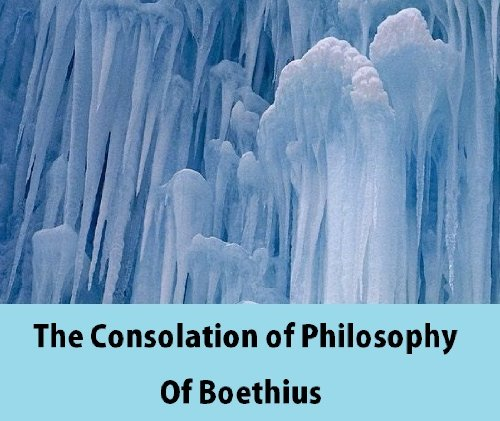 Boethius - The Consolation of Philosophy of Boethius (Annotated) (English Edition)
