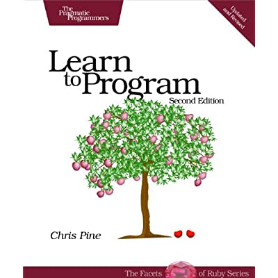Learn to Program, Second Edition (The Facets of Ruby Series): Chris Pine: 9781934356364: Books