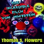 The Incredible Zilch von Whitstein | Thomas S. Flowers