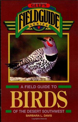 A Field Guide To Birds Of The Desert Southwest (Gulf'S Fieldguide)