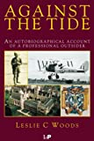 Against the Tide: An Autobiographical Account of a Professional Outsider (0750306904) by Woods, L.C