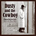 Rendezvous: Dusty and the Cowboy, Book 2 (       UNABRIDGED) by T. W. Lawrence Narrated by Moby