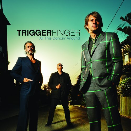 All This Dancin' Around by Triggerfinger