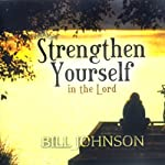 Strengthen Yourself in the Lord: Teaching Series | Bill Johnson