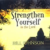 Strengthen Yourself in the Lord: Teaching Series | [Bill Johnson]