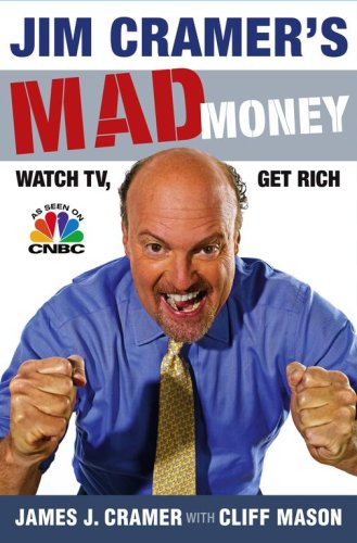 Jim Cramer's Mad Money: Watch TV, Get Rich, JAMES J. CRAMER, CLIFF MASON