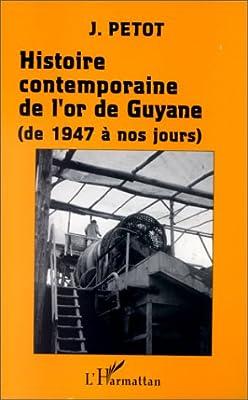 L'histoire contemporaine de l'or de Guyane, 1947-1982 par Pétot