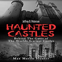 Haunted Castles: Behind the Gates of the World's Scariest Castles Audiobook by Max Mason Hunter Narrated by Jeffrey D. Peterson