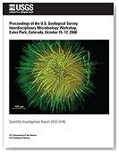Proceedings of the U.S. Geological Survey Interdisciplinary Microbiology Workshop, Estes Park, Colorado, October 15?17, 2008