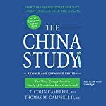 The China Study, Revised and Expanded Edition: The Most Comprehensive Study of Nutrition Ever Conducted and the Startling Implications for Diet, Weight Loss, and Long-Term Health | T. Colin Campbell, PhD,Thomas M. Campbell II, MD
