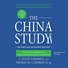 The China Study, Revised and Expanded Edition: The Most Comprehensive Study of Nutrition Ever Conducted and the Startling Implications for Diet, Weight Loss, and Long-Term Health Audiobook by T. Colin Campbell, PhD, Thomas M. Campbell II, MD Narrated by Dan Woren