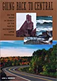 img - for Going Back to Central: On the Road in Search of the Past in Michigan's Upper Peninsula book / textbook / text book