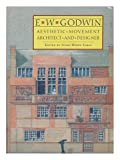 E.W. Godwin : aesthetic movement architect and designer / Susan Weber Soros, editor ; Catherine Arbuthnott, Fanny Baldwin ... [et al.]