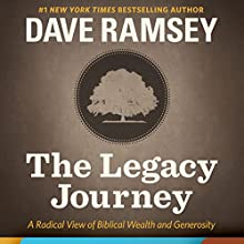 The Legacy Journey: A Radical View of Biblical Wealth and Generosity (       UNABRIDGED) by Dave Ramsey Narrated by Dave Ramsey