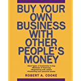 Buy Your Own Business With Other People's Moneyby Robert A. Cooke