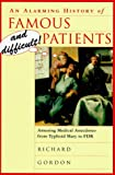 An Alarming History of Famous and Difficult Patients: Amusing Medical Anecdotes from Typhoid Mary to FDR (0312150482) by Gordon, Richard
