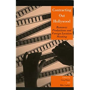 Contracting Out Hollywood: Runaway Productions and Foreign Location Shooting (Critical Media Studies: Institutions, Politics, and Culture) Greg Elmer, Mike Gasher, Marcus Breen and Susan Christopherson