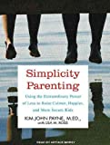 img - for Simplicity Parenting: Using the Extraordinary Power of Less to Raise Calmer, Happier, and More Secure Kids (, CD) - IPS [ SIMPLICITY PARENTING: USING THE EXTRAORDINARY POWER OF LESS TO RAISE CALMER, HAPPIER, AND MORE SECURE KIDS (, CD) - IPS BY Payne, Kim John ( Author ) Jan-17-2012 book / textbook / text book