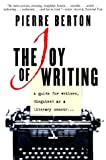 The Joy of Writing: A Guide for Writers Disguised As a Literary Memoir (0385659989) by Pierre Berton