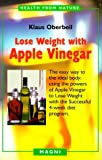 Lose Weight with Apple Vinegar: Get the Ideal Body the Easy Way, Using Powers of Apple Vinegar to Lose Weight with the Successful Four-week Diet Program (Health from Nature)