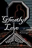 Ghostly Love: A Lover's Revenge
