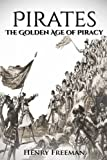 Pirates: The Golden Age of Piracy: A History From Beginning to End (Buccaneer, Blackbeard, Grace o Malley, Henry Morgan)