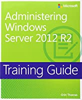 Training Guide Administering Windows Server 2012 R2 (MCSA) Front Cover