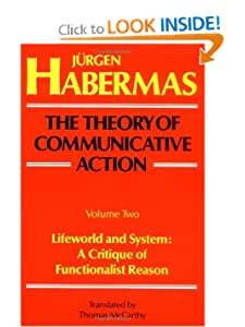 Lifeworld and System: A Critique of Functionalist Reason J?rgen Habermas, Thomas Mccarthy