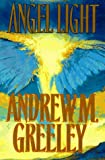 Angel Light: An Old-Fashioned Love Story (0312860803) by Greeley, Andrew M.