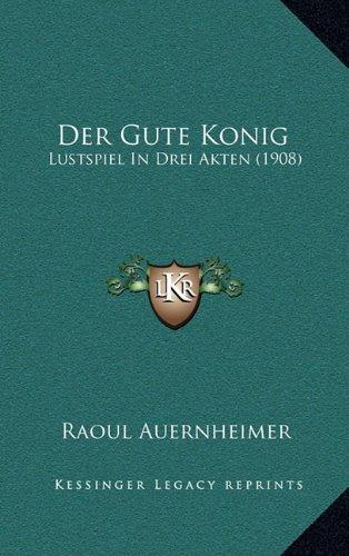 Der Gute Konig: Lustspiel in Drei Akten (1908)