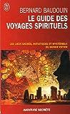 echange, troc Bernard Baudouin - Le guide des voyages spirituels : Les sites sacrés, magiques et mystérieux du monde