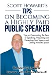 img - for Scott Howard's Tips on Becoming a Highly Paid Public Speaker: Tips on Overcoming the Fear of Speaking, Preparing and Presenting Your Speech and ... (Interviews with Influencers) (Volume 1) book / textbook / text book