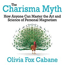 The Charisma Myth: How Anyone Can Master the Art and Science of Personal Magnetism (Int'l Edit.) Audiobook by Olivia Fox Cabane Narrated by Lisa Cordileione