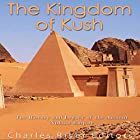 The Kingdom of Kush: The History and Legacy of the Ancient Nubian Empire Hörbuch von  Charles River Editors Gesprochen von: Scott Clem