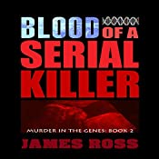 Blood of a Serial Killer: Murder in the Genes Trilogy, Book 2 | James Ross