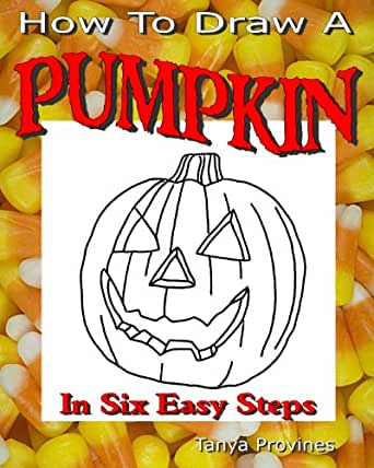 How To Draw A Pumpkin In Six Easy Steps - Kindle edition by Tanya L