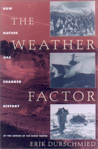Weather Factor : How Nature Has Changed History, ERIK DURSCHMIED