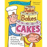 Jake Bakes Cakes. A SIlly Rhyming Children's Picture Bookby Gerald Hawksley