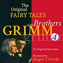 25 Original Fairy Tales (The Original Fairy Tales of the Brothers Grimm 4) Audiobook by Brothers Grimm Narrated by Jürgen Fritsche