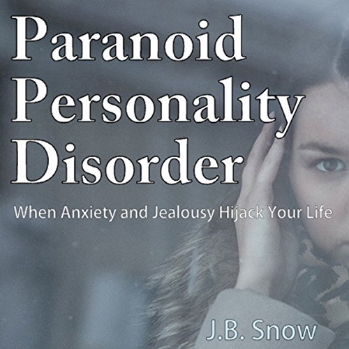 Paranoid Personality Disorder - When Anxiety and Jealousy Hijack Your Life: Transcend Mediocrity Book 65 (Paranoid Personality compare prices)